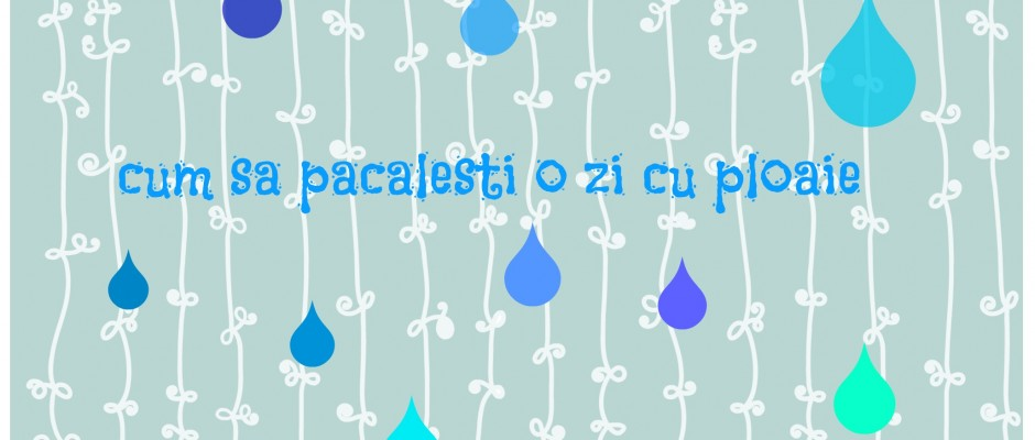 5 idei pentru păcălit o zi cu ploaie